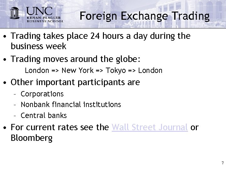 Foreign Exchange Trading • Trading takes place 24 hours a day during the business