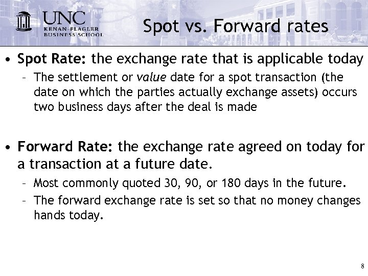 Spot vs. Forward rates • Spot Rate: the exchange rate that is applicable today