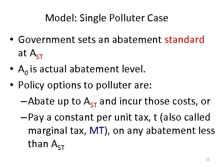 Model: Single Polluter Case • Government sets an abatement standard at AST • A