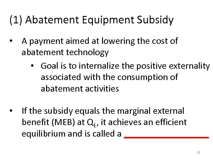 (1) Abatement Equipment Subsidy • A payment aimed at lowering the cost of abatement