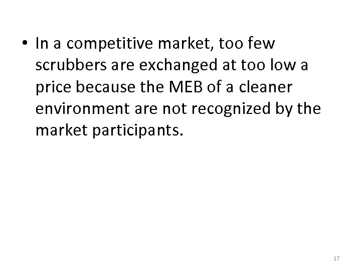• In a competitive market, too few scrubbers are exchanged at too low