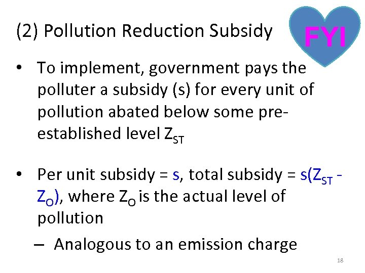 (2) Pollution Reduction Subsidy FYI • To implement, government pays the polluter a subsidy