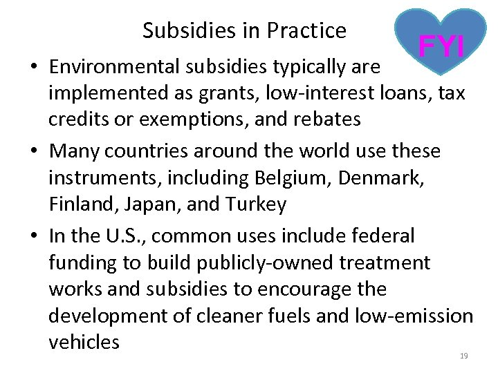Subsidies in Practice FYI • Environmental subsidies typically are implemented as grants, low-interest loans,