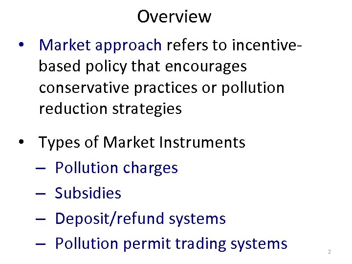 Overview • Market approach refers to incentivebased policy that encourages conservative practices or pollution