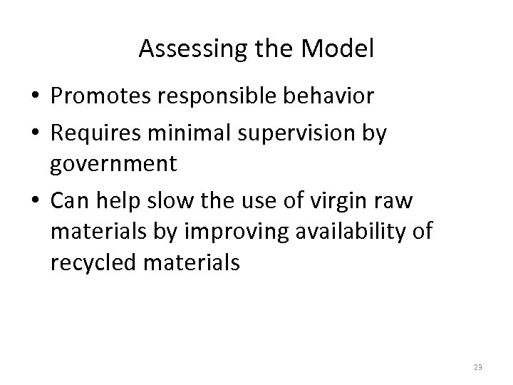 Assessing the Model • Promotes responsible behavior • Requires minimal supervision by government •