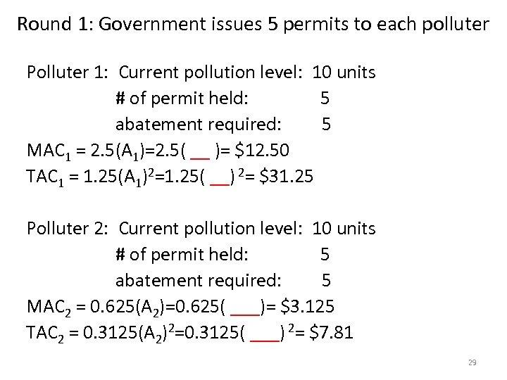 Round 1: Government issues 5 permits to each polluter Polluter 1: Current pollution level: