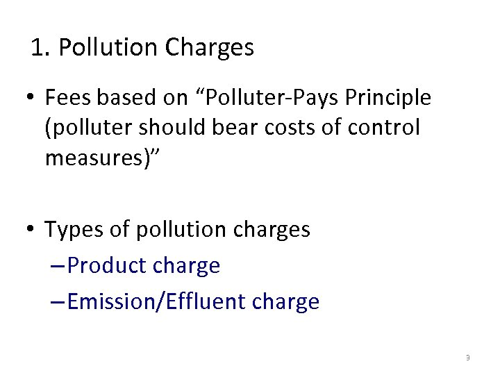 """1. Pollution Charges • Fees based on """"Polluter-Pays Principle (polluter should bear costs of"""