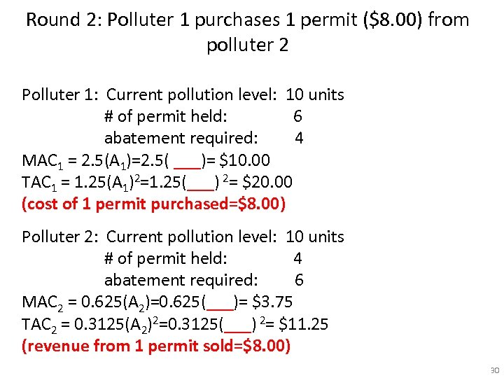 Round 2: Polluter 1 purchases 1 permit ($8. 00) from polluter 2 Polluter 1: