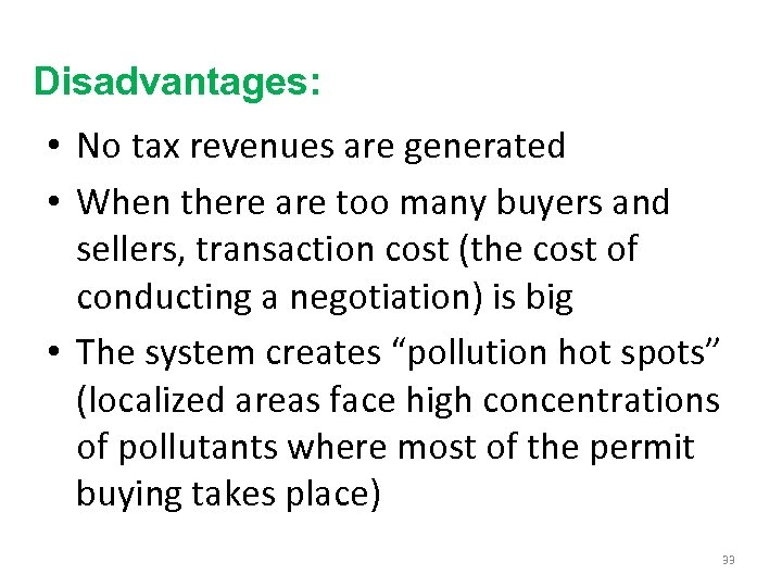 Disadvantages: • No tax revenues are generated • When there are too many buyers