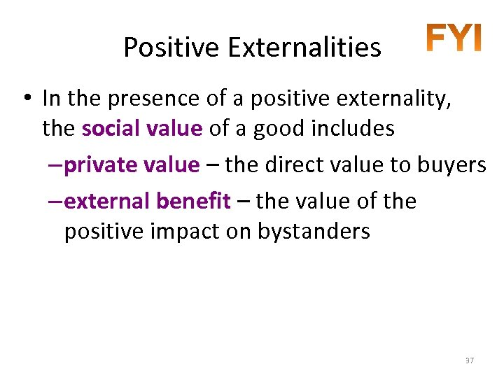 Positive Externalities • In the presence of a positive externality, the social value of