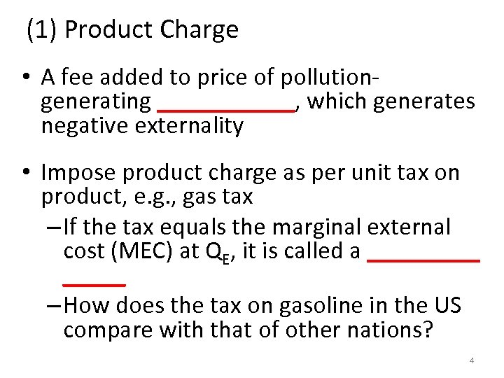(1) Product Charge • A fee added to price of pollutiongenerating ______, which generates