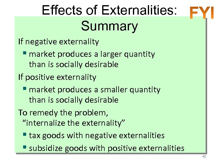 Effects of Externalities: Summary If negative externality § market produces a larger quantity than