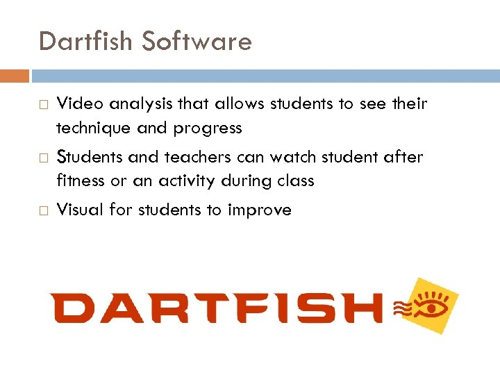 Dartfish Software Video analysis that allows students to see their technique and progress Students
