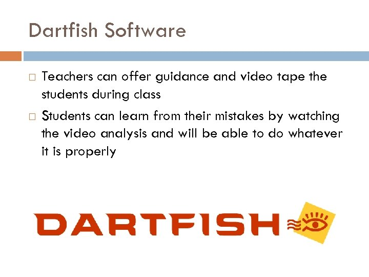 Dartfish Software Teachers can offer guidance and video tape the students during class Students