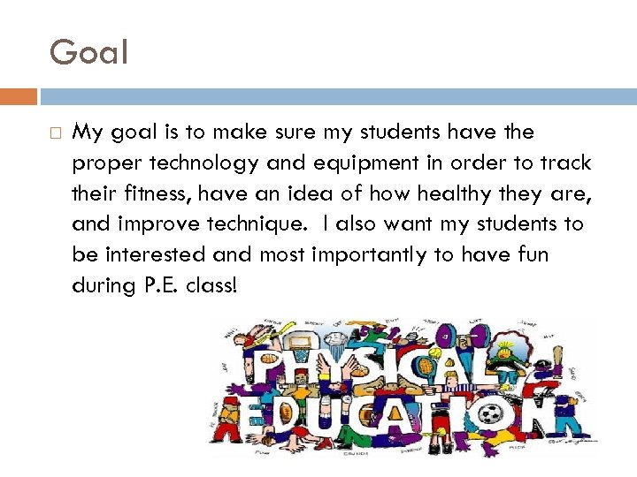 Goal My goal is to make sure my students have the proper technology and