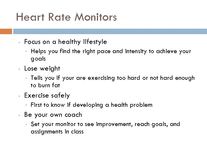Heart Rate Monitors • Focus on a healthy lifestyle ▫ • Lose weight ▫