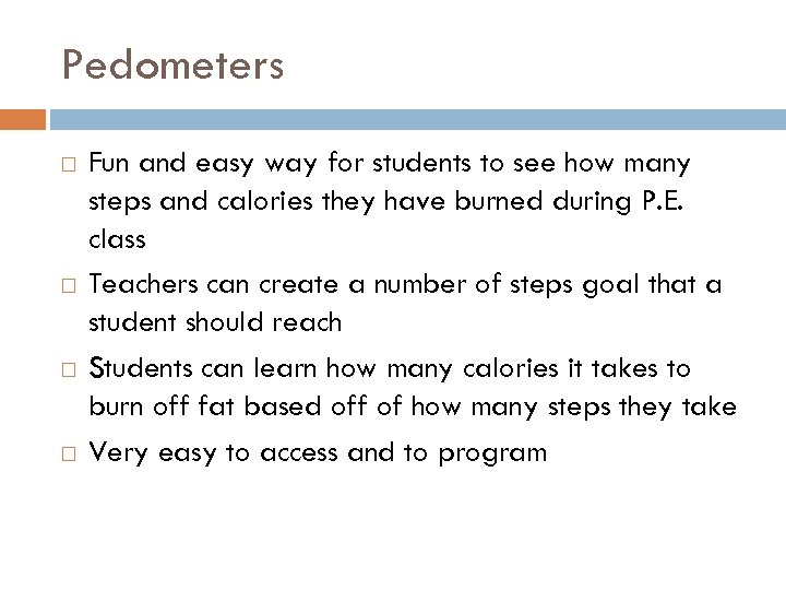Pedometers Fun and easy way for students to see how many steps and calories