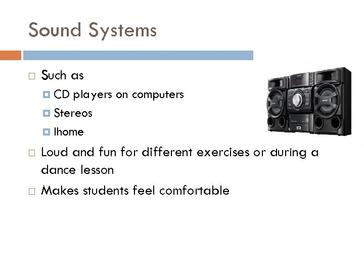Sound Systems Such as CD players on computers Stereos Ihome Loud and fun for