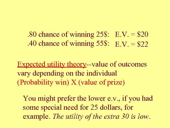 . 80 chance of winning 25$: E. V. = $20. 40 chance of winning
