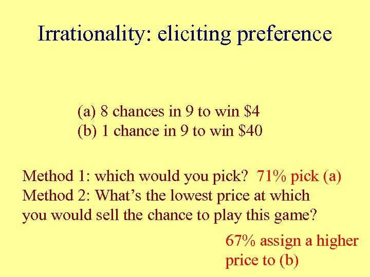 Irrationality: eliciting preference (a) 8 chances in 9 to win $4 (b) 1 chance