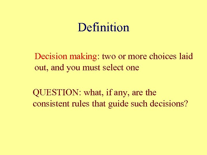 Definition Decision making: two or more choices laid out, and you must select one