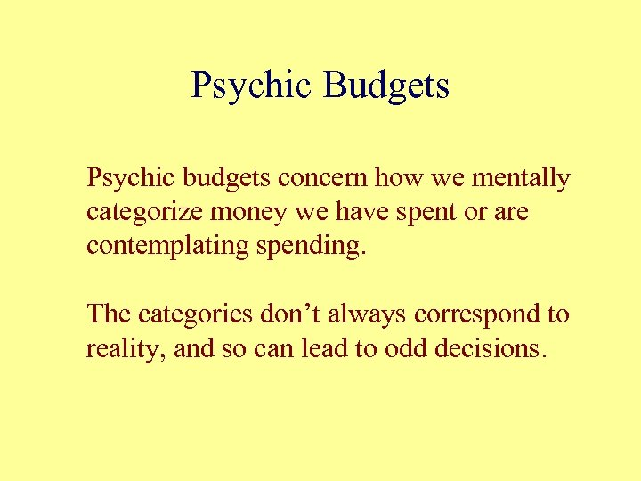 Psychic Budgets Psychic budgets concern how we mentally categorize money we have spent or