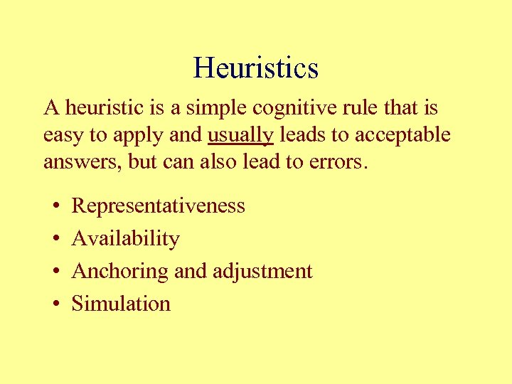 Heuristics A heuristic is a simple cognitive rule that is easy to apply and