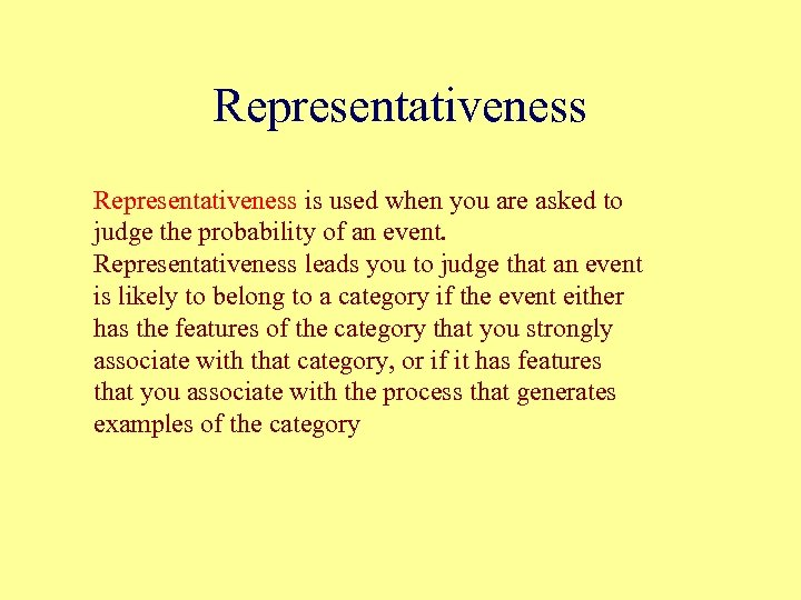 Representativeness is used when you are asked to judge the probability of an event.