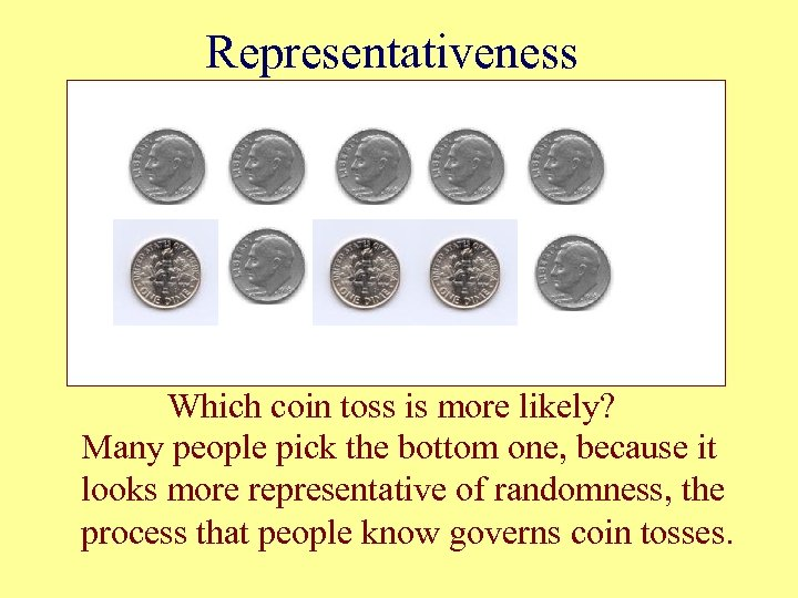 Representativeness Which coin toss is more likely? Many people pick the bottom one, because