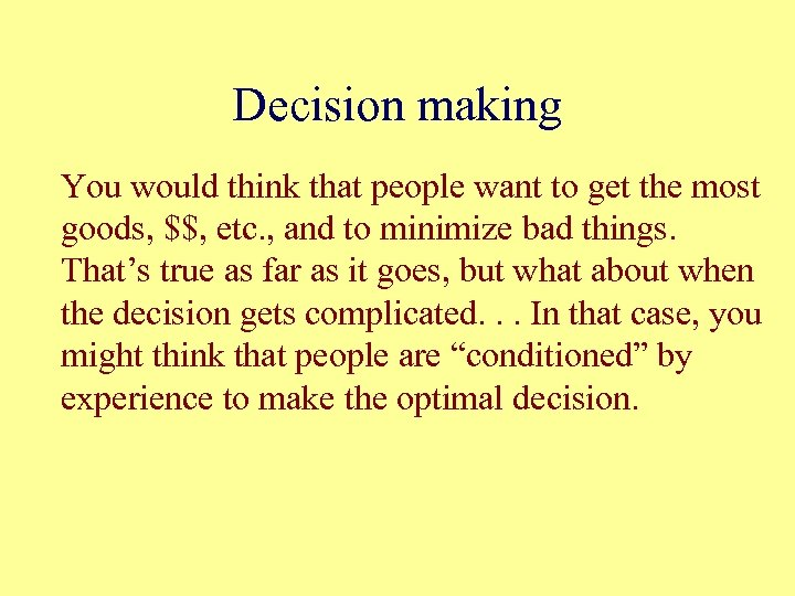 Decision making You would think that people want to get the most goods, $$,