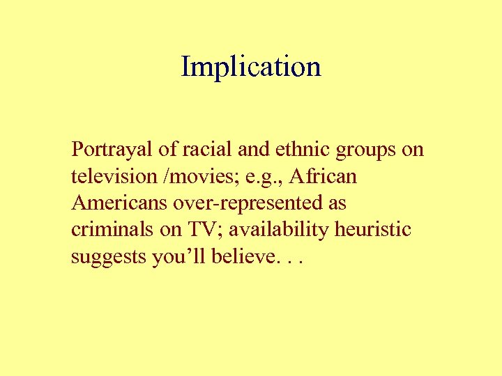 Implication Portrayal of racial and ethnic groups on television /movies; e. g. , African