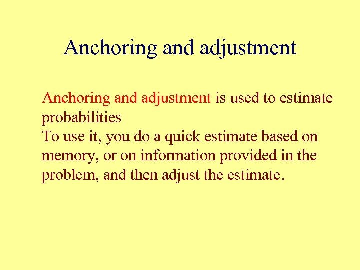 Anchoring and adjustment is used to estimate probabilities To use it, you do a