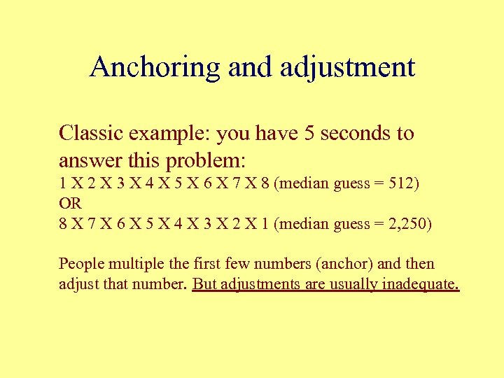 Anchoring and adjustment Classic example: you have 5 seconds to answer this problem: 1