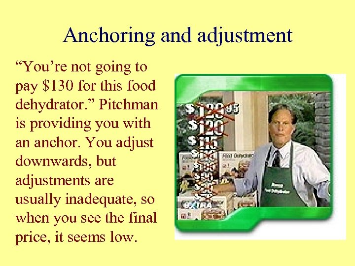 """Anchoring and adjustment """"You're not going to pay $130 for this food dehydrator. """""""