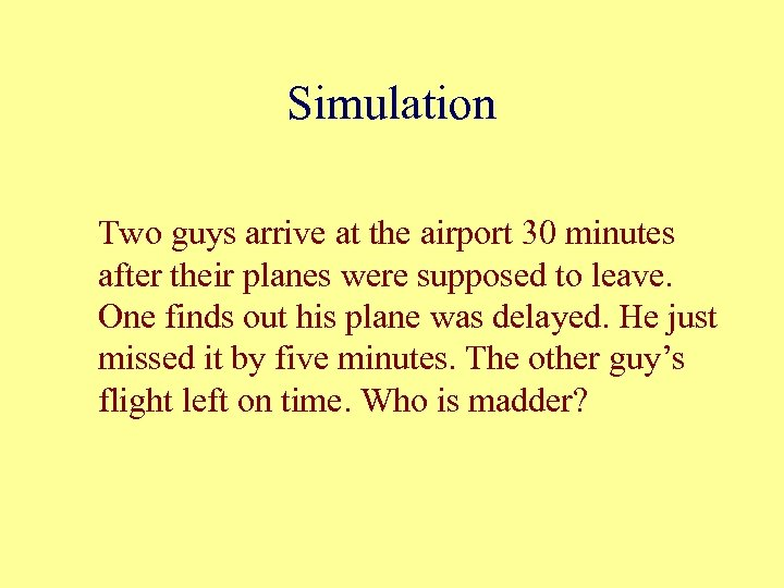 Simulation Two guys arrive at the airport 30 minutes after their planes were supposed