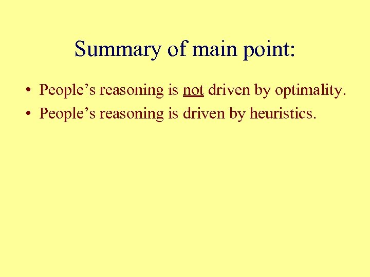 Summary of main point: • People's reasoning is not driven by optimality. • People's