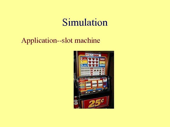 Simulation Application--slot machine