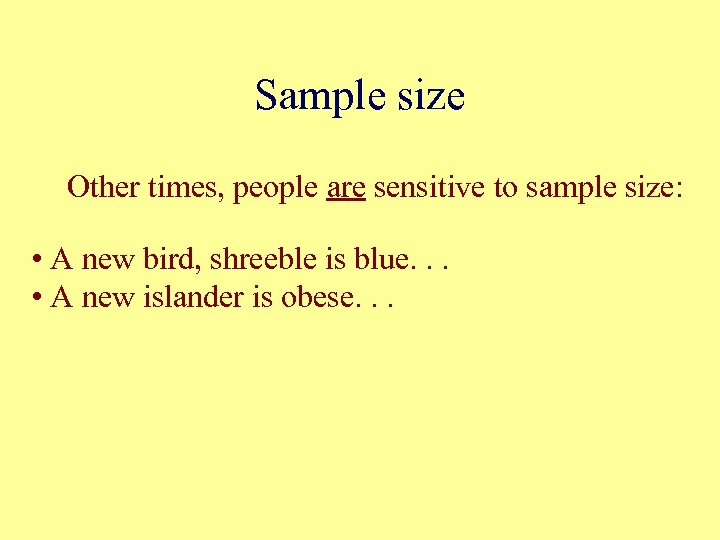 Sample size Other times, people are sensitive to sample size: • A new bird,