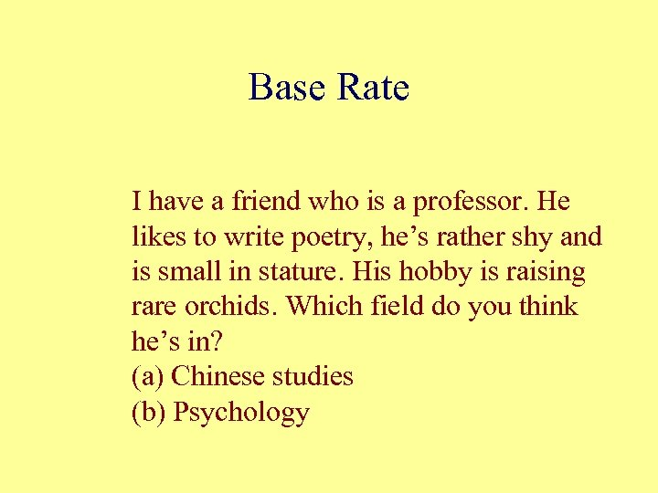 Base Rate I have a friend who is a professor. He likes to write