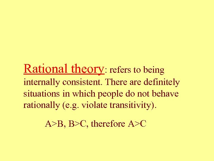 Rational theory: refers to being internally consistent. There are definitely situations in which people