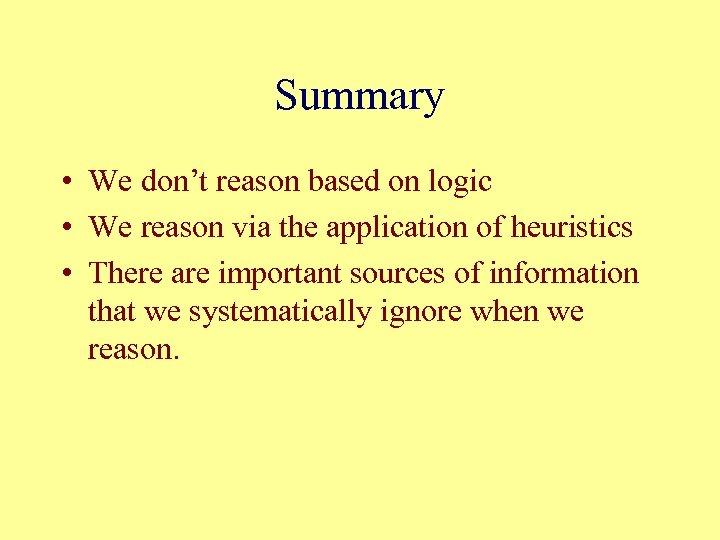 Summary • We don't reason based on logic • We reason via the application