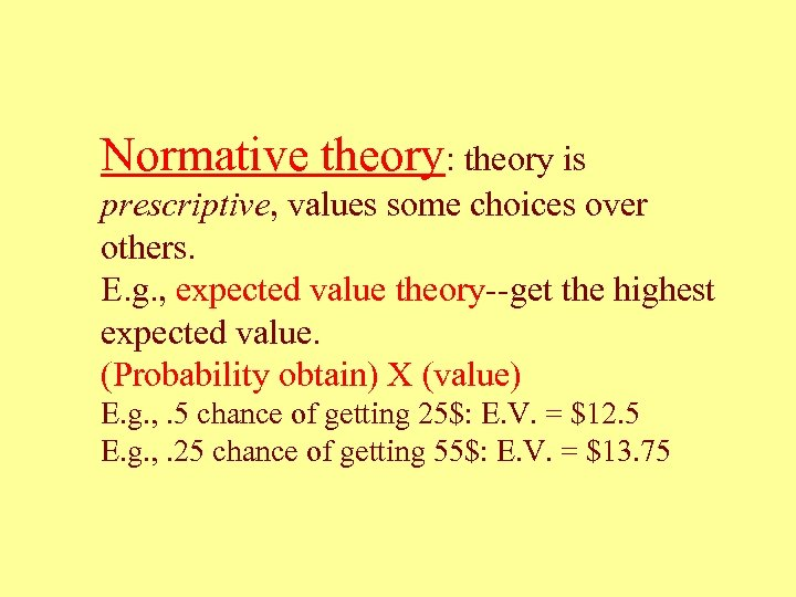 Normative theory: theory is prescriptive, values some choices over others. E. g. , expected