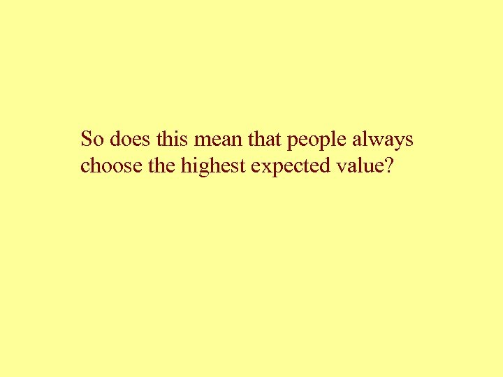 So does this mean that people always choose the highest expected value?