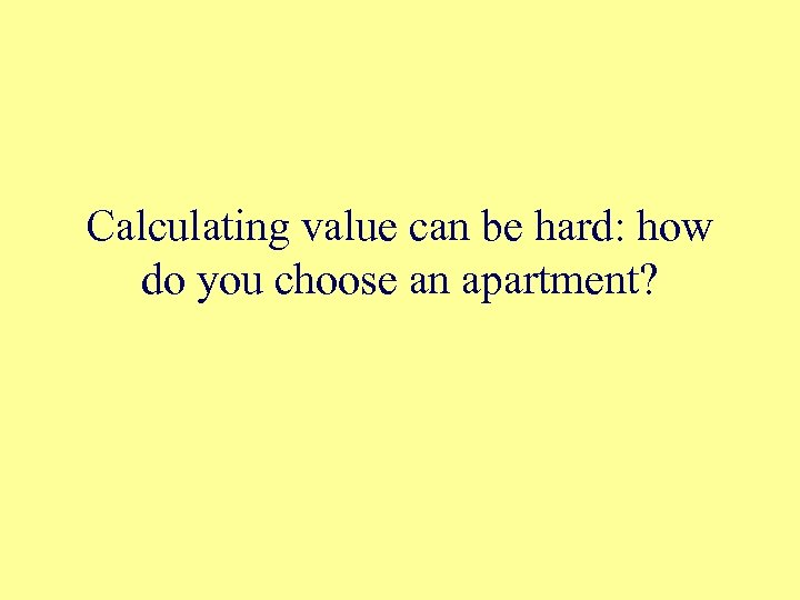 Calculating value can be hard: how do you choose an apartment?