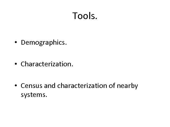 Tools. • Demographics. • Characterization. • Census and characterization of nearby systems.