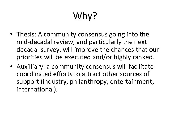 Why? • Thesis: A community consensus going into the mid-decadal review, and particularly the