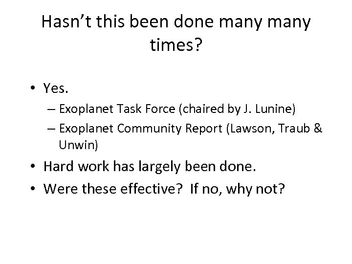 Hasn't this been done many times? • Yes. – Exoplanet Task Force (chaired by