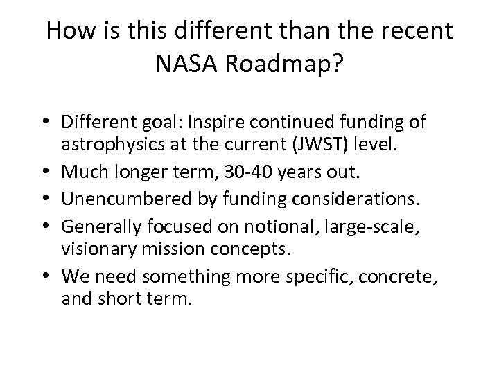 How is this different than the recent NASA Roadmap? • Different goal: Inspire continued