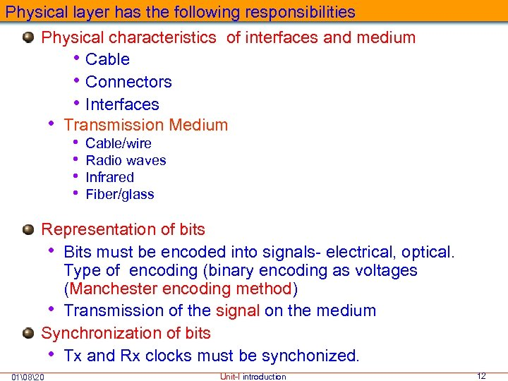 Physical layer has the following responsibilities Physical characteristics of interfaces and medium • Cable