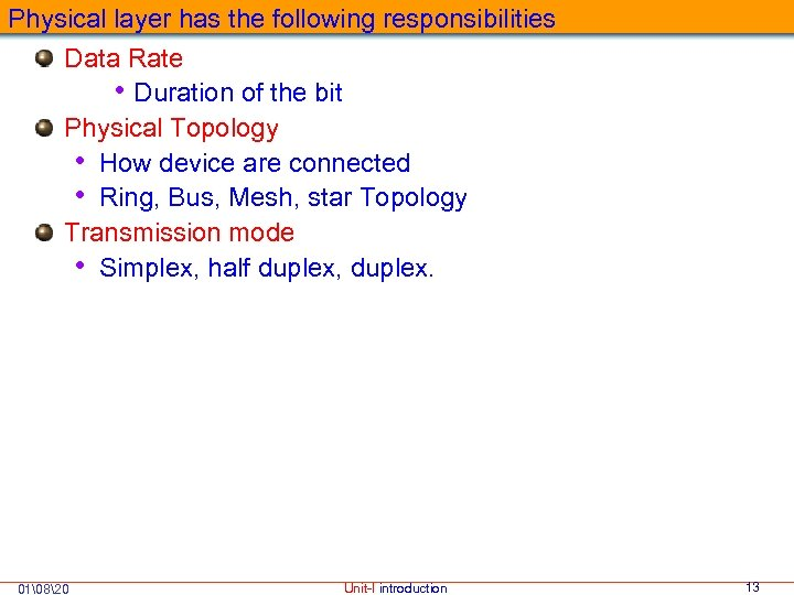 Physical layer has the following responsibilities Data Rate • Duration of the bit Physical